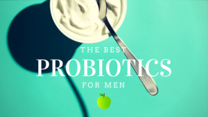 Best Probiotics for Men: 8 Best Probiotic Supplements for Men
