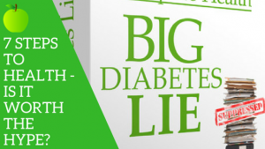 7 Steps to Health: The Big Diabetes Lie. Is It Worth The Hype?