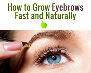 How to Grow Eyebrows: 10 Hacks to Grow Your Eyebrows Fast and Naturally