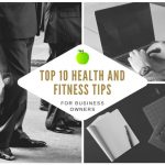 Top 10 Health and Fitness Tips for Business Owners