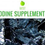 Best Iodine Supplement: Top 7 Iodine Supplements in 2018