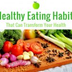 6 Healthy Eating Habits That Can Transform Your Health