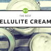 The 8 Best Cellulite Creams in 2018 (That Actually Work)