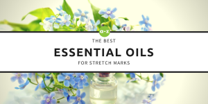Essential Oils For Stretch Marks: What Are They? Which Ones Are The Best?