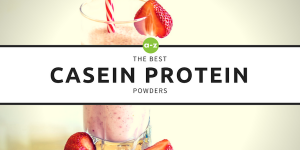 Casein Protein: The 7 Best Casein Protein Powders in 2018