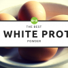 Egg White Protein Powder: What is it? Which Ones Are The Best?