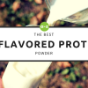 Unflavored Protein: The Top 5 Unflavored Protein Powders