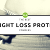Weight Loss Protein: The 7 Best Protein Powders For Weight Loss